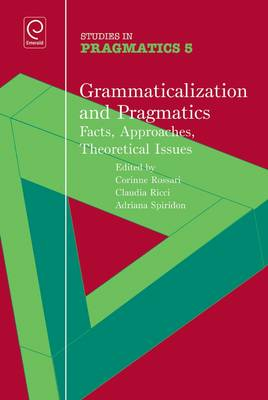 Grammaticalization and Pragmatics: Facts, Approaches, Theoretical Issues - Studies in Pragmatics 5 (Hardback)