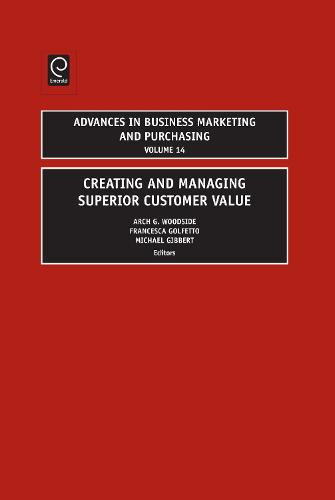 Creating and Managing Superior Customer Value - Advances in Business Marketing and Purchasing 14 (Hardback)