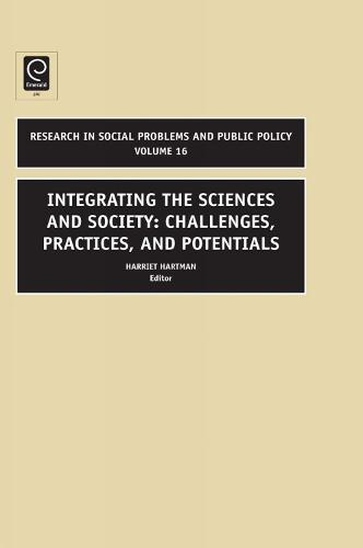 Integrating the Sciences and Society: Challenges, Practices, and Potentials - Research in Social Problems and Public Policy 16 (Hardback)