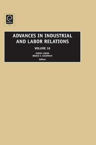 Advances in Industrial and Labor Relations - Advances in Industrial and Labor Relations 16 (Hardback)