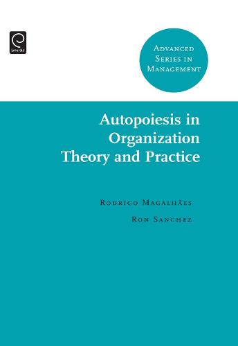 Autopoiesis in Organization Theory and Practice - Advanced Series in Management 6 (Hardback)