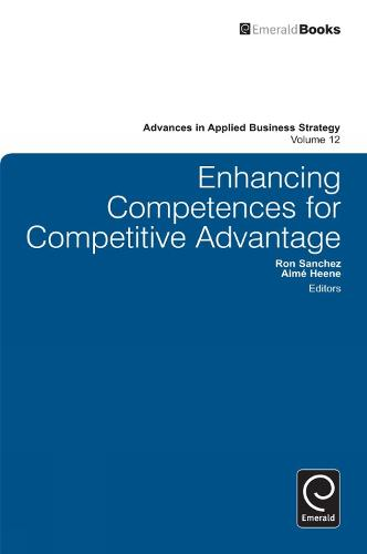 Enhancing Competences for Competitive Advantage - Advances in Applied Business Strategy 12 (Hardback)