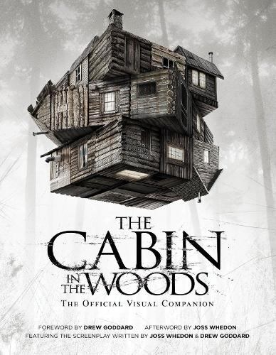 The The Cabin in the Woods: Cabin in the Woods Official Visual Companion (Paperback)