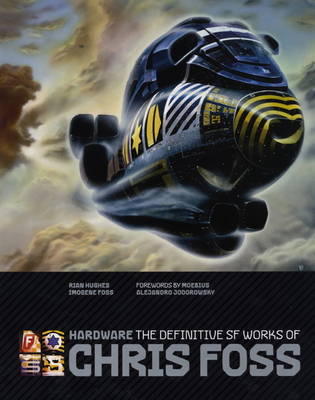 Hardware: The Definitive SF Works of Chris Foss (Hardback)
