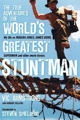 The True Adventures of the World's Greatest Stuntman: My Life as Indiana Jones, James Bond, Superman and Other Movie Heroes (Hardback)
