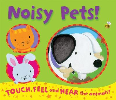 Noisy Pets! - Noisy Touch-and-Feel Books