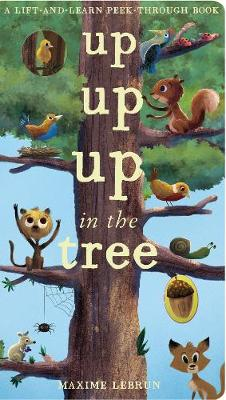 Up Up Up in the Tree - A Lift-And-Learn Peek-Through Book