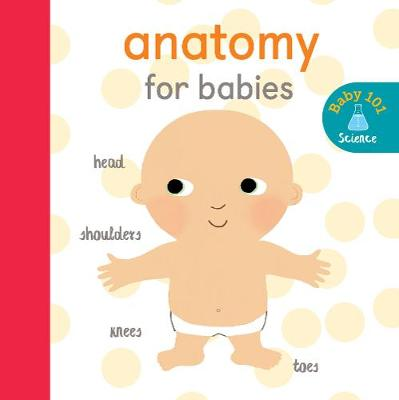 Anatomy for Babies - Baby 101 (Board book)