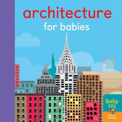Architecture for Babies - Baby 101 (Board book)