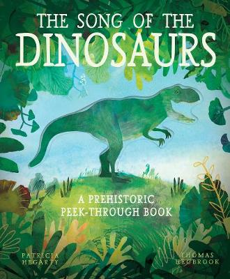 The Song of the Dinosaurs: A Prehistoric Peek-Through Book (Hardback)