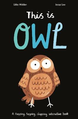 This is Owl: A Flapping, Tapping, Clapping Interactive Book (Hardback)