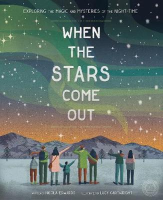 When the Stars Come Out: Exploring the Magic and Mysteries of the Night-Time (Hardback)