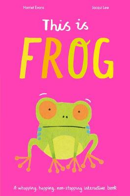 This is Frog: A whopping, hopping, non-stopping interactive book (Hardback)