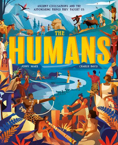 The Humans: Ancient civilisations and astonishing things they taught us (Hardback)