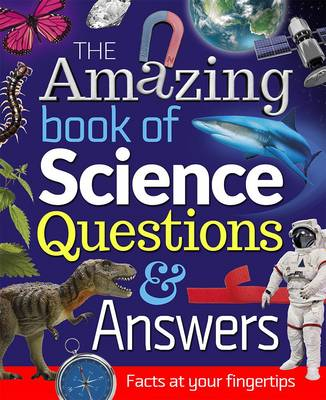 The Amazing Book of Science Questions and Answers: Facts at Your Fingertips (Paperback)