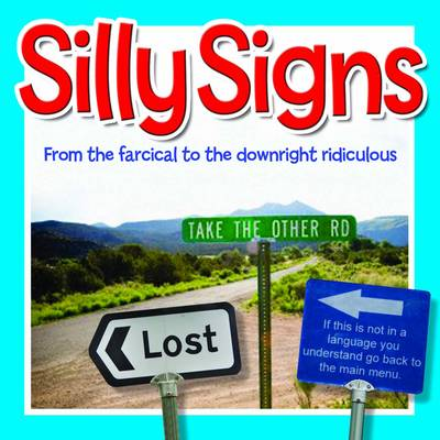 Silly Signs: From the Farcical to the Downright Ridiculous (Hardback)