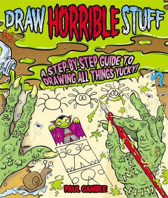 Draw Horrible Stuff (Paperback)