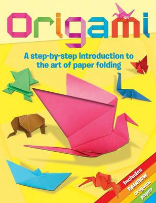 Origami: A Step-by-Step Introduction to the Art of Paper Folding (Paperback)