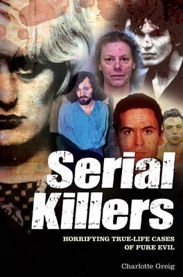 Serial Killers: Horrifying True-Life Cases of Pure Evil (Paperback)