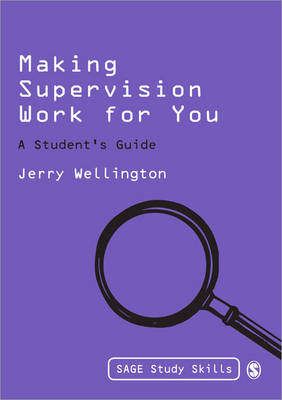 Making Supervision Work for You: A Student's Guide - Sage Study Skills Series (Paperback)