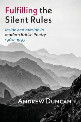 Fulfilling the Silent Rules: Inside and Outside in Modern British Poetry, 1960-1997 (Paperback)