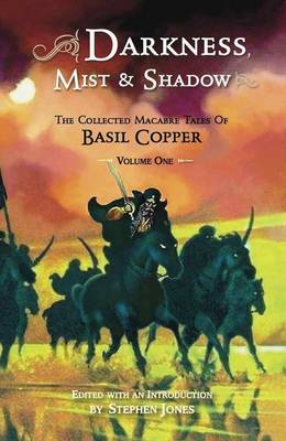 Darkness, Mist and Shadow: Volume 1: The Collected Macarbre Tales of Basil Copper (Paperback)