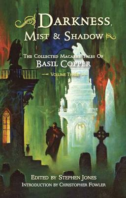 Darkness, Mist and Shadow: Volume 3: The Collected Macabre Tales of Basil Copper (Paperback)