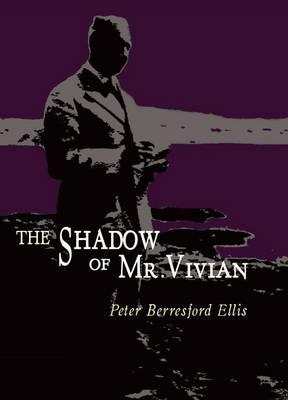 The Shadow of Mr Vivian: The Life of E. Charles Vivian ( 1882-1947) (Hardback)