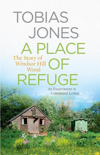 A Place of Refuge: An Experiment in Communal Living - The Story of Windsor Hill Wood (Hardback)