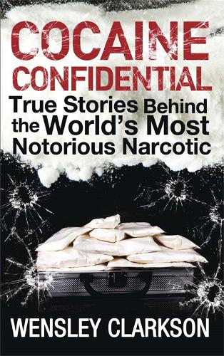 Cocaine Confidential: True Stories Behind the World's Most Notorious Narcotic (Paperback)
