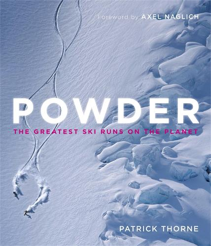 Powder: The Greatest Ski Runs on the Planet (Hardback)