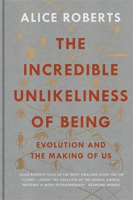 The Incredible Unlikeliness of Being: Evolution and the Making of Us (Hardback)