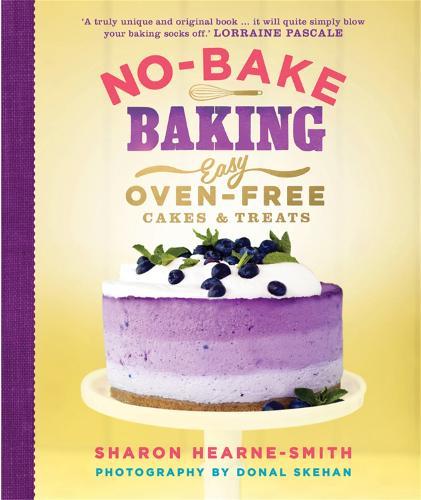 No-Bake Baking: Easy, Oven-Free Cakes and Treats (Hardback)