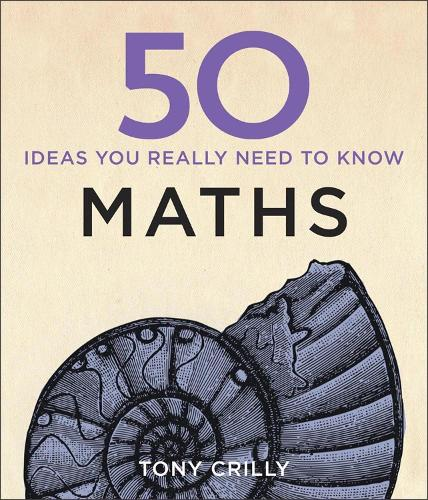 50 Maths Ideas You Really Need to Know - 50 Ideas You Really Need to Know series (Hardback)