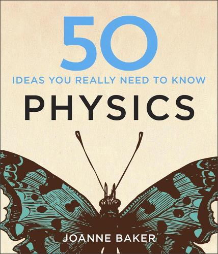 50 Physics Ideas You Really Need to Know - 50 Ideas You Really Need to Know series (Hardback)