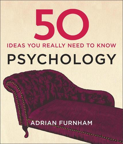 50 Psychology Ideas You Really Need to Know - 50 Ideas You Really Need to Know series (Hardback)