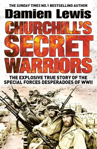Churchill's Secret Warriors: The Explosive True Story of the Special Forces Desperadoes of WWII (Paperback)