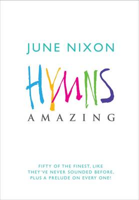 Hymns Amazing: Fifty of the Finest, Like They've Never Sounded Before, Plus a Prelude on Every One! (Paperback)