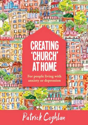 Creating 'Church' at Home: For People Living with Anxiety or Depression (Paperback)