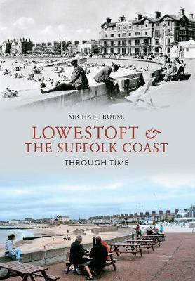 Lowestoft & the Suffolk Coast Through Time - Through Time (Paperback)