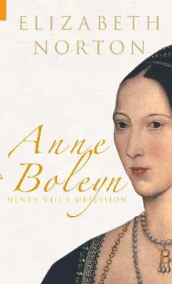 Anne Boleyn: Henry VIII's Obsession (Hardback)