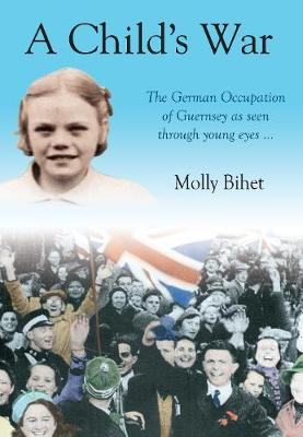 A Child's War: The Occupation of the Channel Islands Through a Child's Eyes (Paperback)