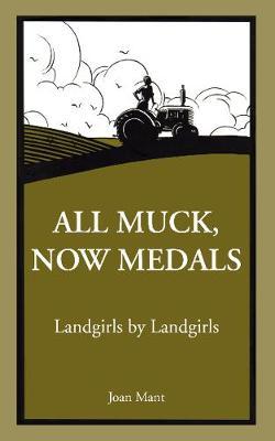All Muck Now Medals: Landgirls by Landgirls (Paperback)