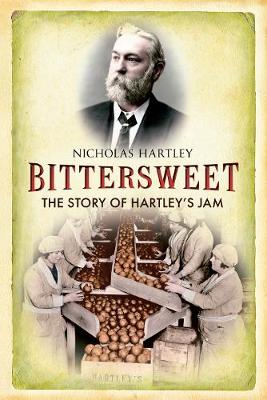 Bittersweet: The Story of Hartley's Jam (Paperback)