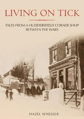 Living on Tick: Tales from a Huddersfield Corner Shop Between the Wars (Paperback)