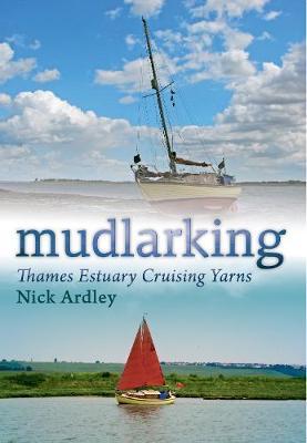 Mudlarking: Thames Estuary Cruising Yarns (Paperback)