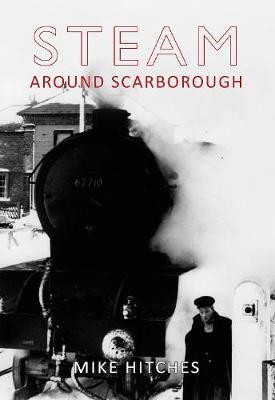 Steam Around Scarborough - Steam Around ... (Paperback)