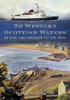 To Western Scottish Waters: By Rail and Steamer to the Isles (Paperback)