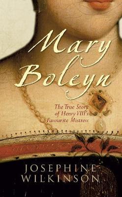 Mary Boleyn: The True Story of Henry VIII's Favourite Mistress (Paperback)