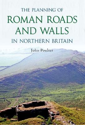 The Planning of Roman Roads and Walls in Northern Britain (Paperback)